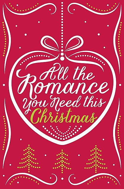 All the Romance You Need This Christmas, Lynn Marie Hulsman, Sophie Pembroke, Georgia Hill, Michelle Betham, Romy Sommer