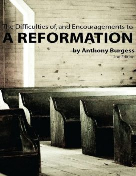 The Difficulties of and the Encouragements to a Reformation, Anthony Burgess