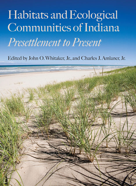 Habitats and Ecological Communities of Indiana, J.R., Charles J.Amlaner, John O.Whitaker, J.Amlaner