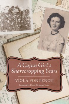 A Cajun Girl's Sharecropping Years, Viola Fontenot