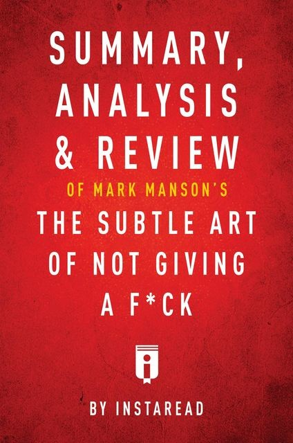 Summary, Analysis & Review of Mark Manson's The Subtle Art of Not Giving a F*ck by Instaread, Instaread