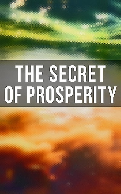 The Secret of Prosperity, Lao Tzu, Marcus Aurelius, James Allen, Niccolò Machiavelli, Benjamin Franklin, Emile Coué, Orison Swett Marden, Thorstein Veblen, P. T. Barnum, William Walker Atkinson, Kahlil Gibran, Wallace D. Wattles, Henry Harrison Brown, Russell Conwell