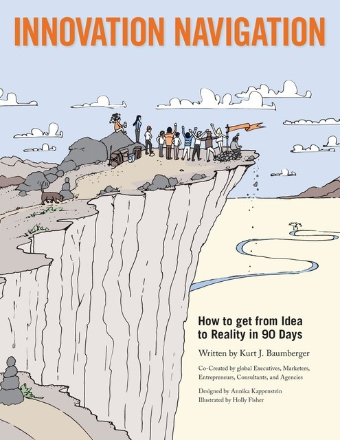 Innovation Navigation: How To Get From Idea To Reality In 90 Days, Kurt J Baumberger
