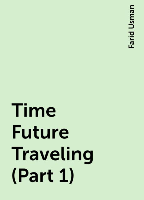 Time Future Traveling (Part 1), Farid Usman