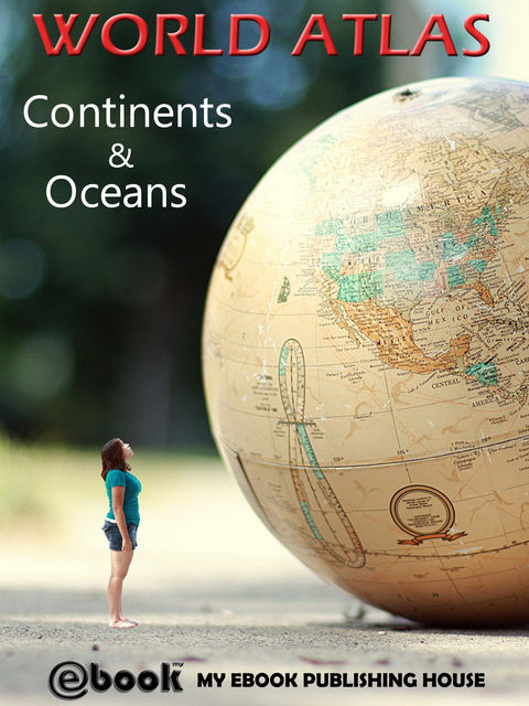 World Atlas – Continents & Oceans, My Ebook Publishing House