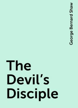 The Devil's Disciple, George Bernard Shaw