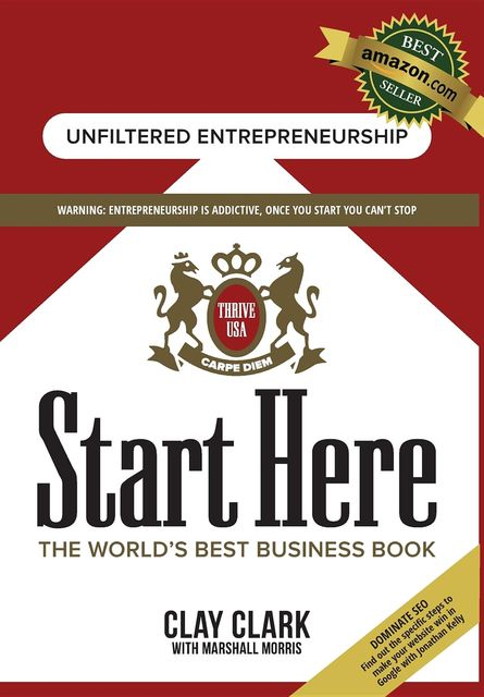 Start Here: The World's Best Business Growth & Consulting Book, Clay Clark, Marshall Morris
