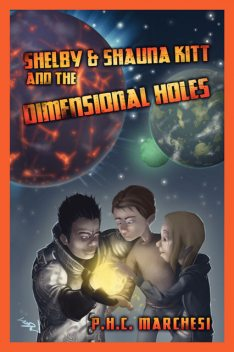 Shelby and Shauna Kitt and the Dimensional Holes, P.H.C.Marchesi