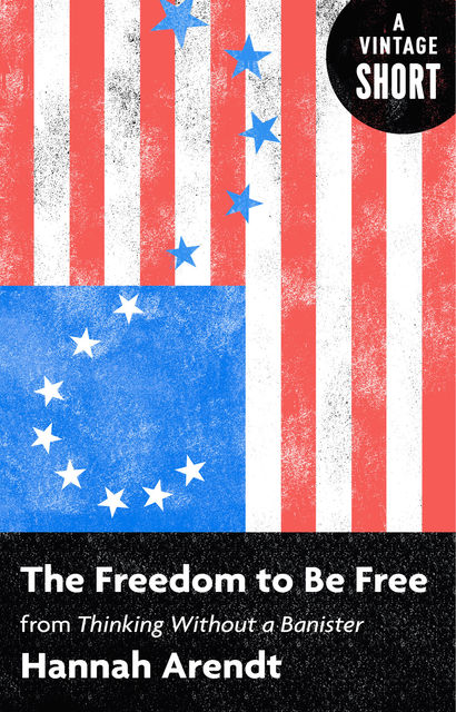 The Freedom to Be Free, Hannah Arendt