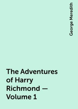 The Adventures of Harry Richmond — Volume 1, George Meredith