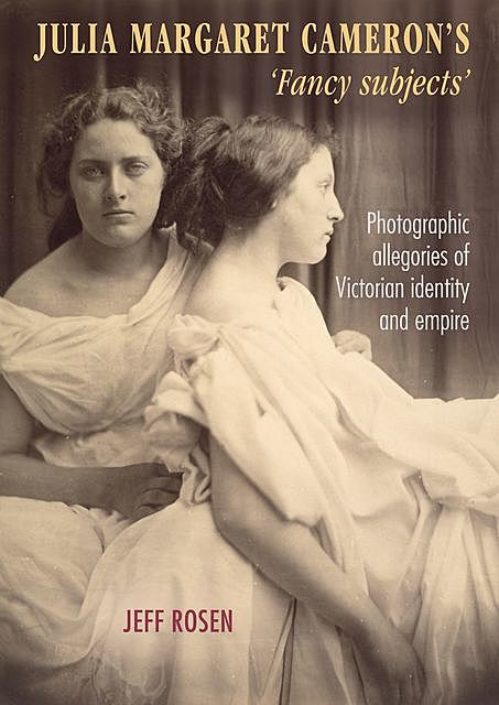 Julia Margaret Cameron's 'fancy subjects', Jeff Rosen