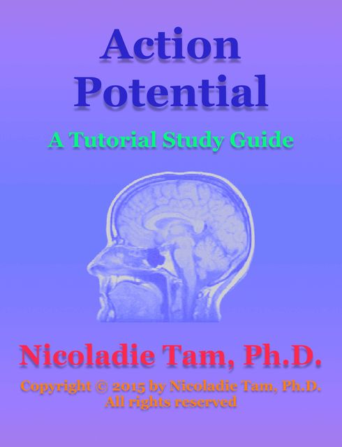 Action Potential: A Tutorial Study Guide, Nicoladie Tam
