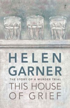 This House of Grief: The Story of a Murder Trial, Helen Garner