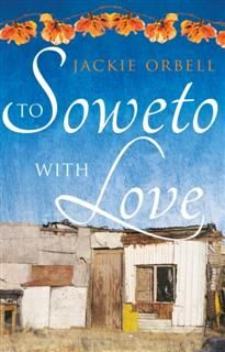 To Soweto With Love, Jackie Orbell