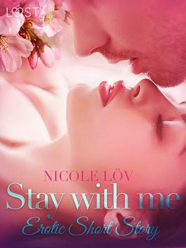 Stay With Me – Erotic Short Story, Nicole Löv