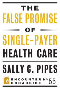 The False Promise of Single-Payer Health Care, Sally C. Pipes
