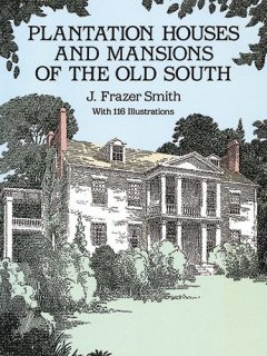 Plantation Houses and Mansions of the Old South, J.Frazer Smith