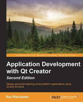Application Development with Qt Creator – Second Edition, Ray Rischpater