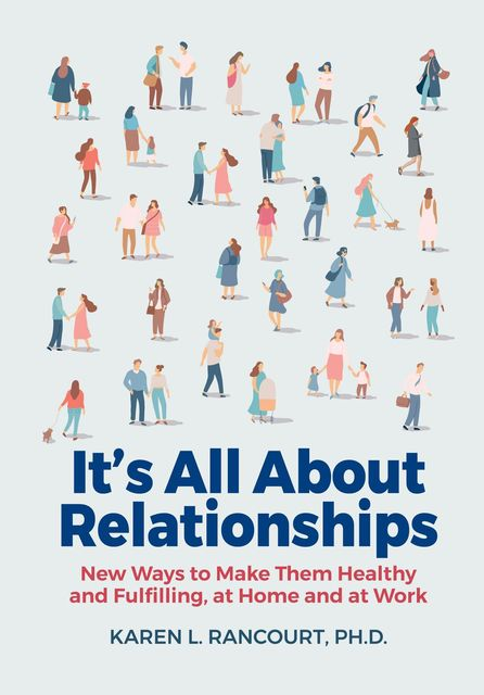 It's All About Relationships, Karen L Rancourt