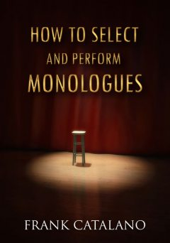 How to Select and Perform Monologues, Frank Catalano