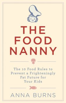 The Food Nanny Food Rules for Children, Anna Burns