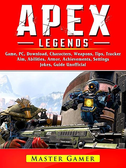Apex Legends Game, Mobile, Battle Pass, Tracker, PC, Characters, Gameplay, App, Aimbot, Abilities, Download, Jokes, Guide Unofficial, Master Gamer