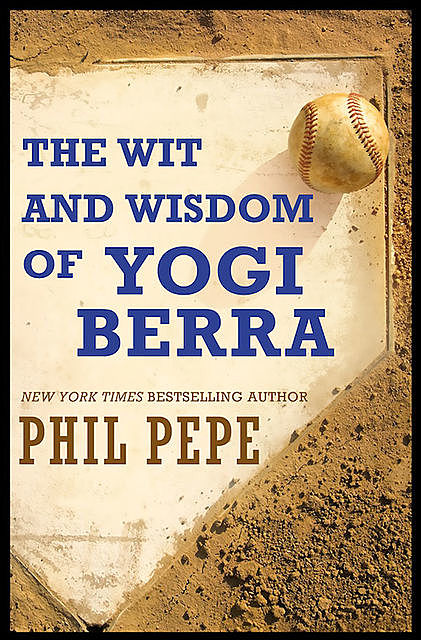 The Wit and Wisdom of Yogi Berra, Phil Pepe