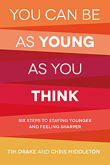 You Can Be As Young As You Think, Tim Drake, Terrica Middleton, Chris Entwistle
