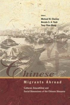 Chinese Migrants Abroad, Brenda Yeoh, Michael W. Charney, Tong Chee Kiong