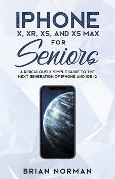 iPhone X, XR, XS, and XS Max for Seniors, Brian Norman