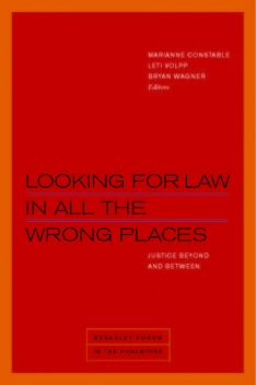 Looking for Law in All the Wrong Places, Daniel Boyarin, Daniel Fisher, Saba Mahmood, Wendy Brown, Samera Esmeir, Marianne Constable, Beth Piatote, Bryan Wagner, Christopher Tomlins, Kathryn Abrams, Leti Volpp, Ramona Naddaff, Rebecca McLennan, Sara Ludin, Sarah Song