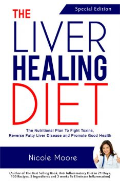 The Liver Healing Diet, Nicole Moore