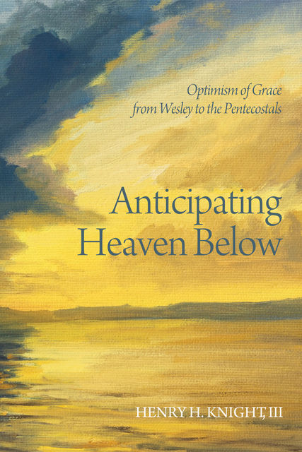 Anticipating Heaven Below, Henry H. Knight