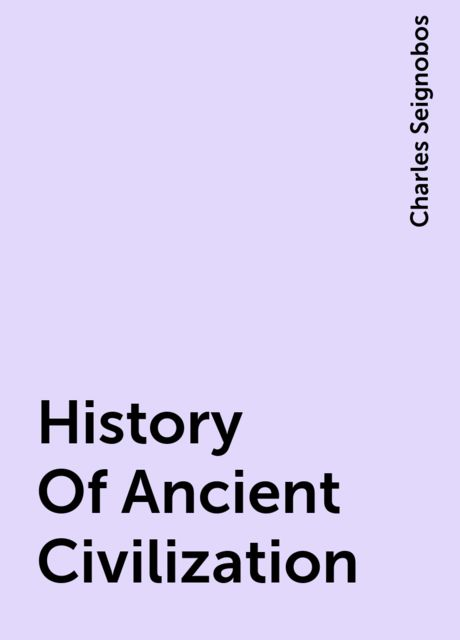 History Of Ancient Civilization, Charles Seignobos