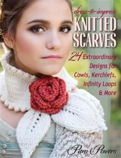 Dress-to-Impress Knitted Scarves, Pam Powers