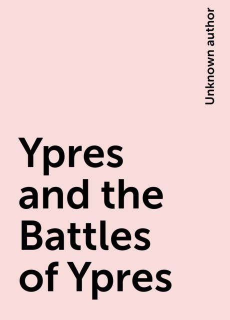 Ypres and the Battles of Ypres,