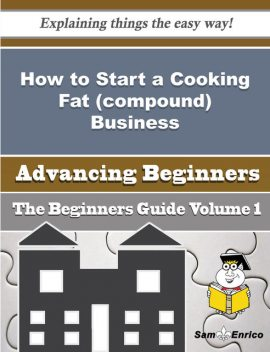How to Start a Cooking Fat (compound) Business (Beginners Guide), Alpha Eldridge