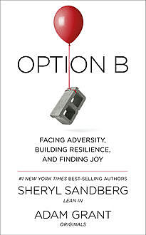 Option B: Facing Adversity, Building Resilience, and Finding Joy, Sheryl Sandberg, Adam Grant
