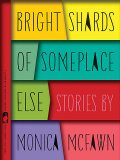 Bright Shards of Someplace Else, Monica Robinson