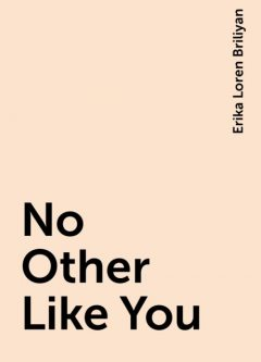 No Other Like You, Erika Loren Briliyan
