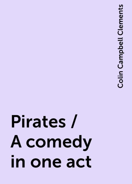 Pirates / A comedy in one act, Colin Campbell Clements