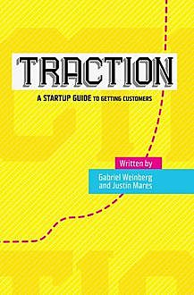 Traction: A Startup Guide to Getting Customers, Weinberg Gabriel