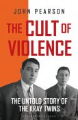 The Cult of Violence, John Pearson