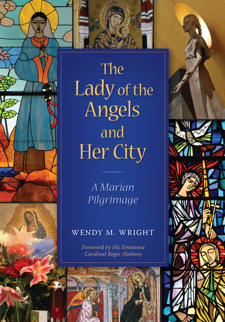 The Lady of Angels and Her City, Wendy Margaret Wright