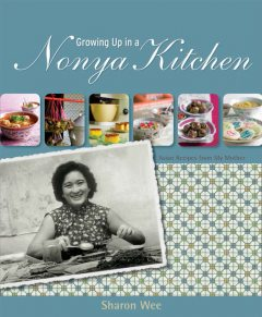 Growing Up In A Nyonya Kitchen. Singapore Recipes from my Mother, Sharon Wee