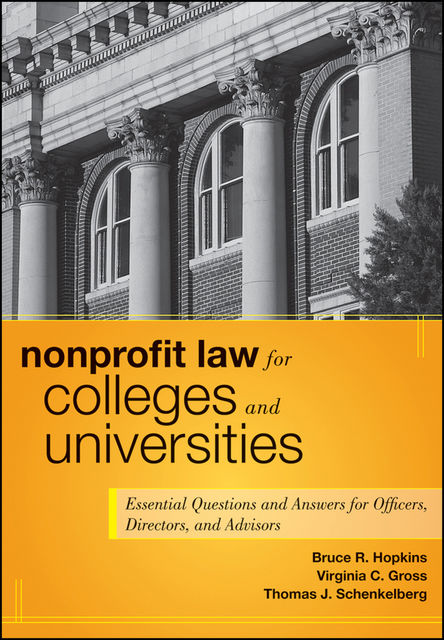 Nonprofit Law for Colleges and Universities, Bruce R.Hopkins, Thomas J.Schenkelberg, Virginia C.Gross