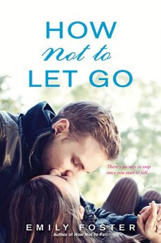 How Not to Let Go, Emily Foster