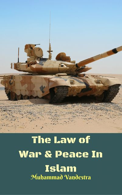The Law of War & Peace In Islam, Muhammad Vandestra