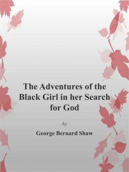 The Adventures of the Black Girl in her Search for God, George Bernard Shaw