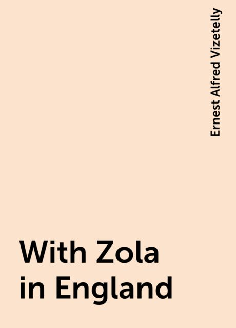 With Zola in England, Ernest Alfred Vizetelly